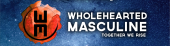 Wholehearted Masculine
